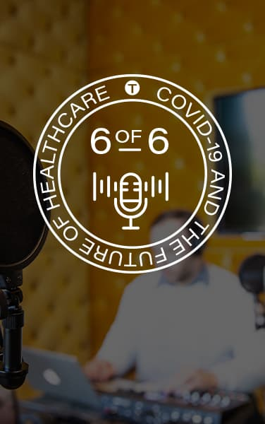 COVID-19 and the Future of Healthcare | Part 6 of 6: Shifts in Communication Needs